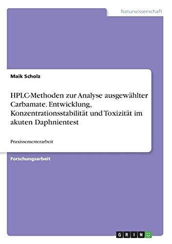 HPLC-Methoden zur Analyse ausgewählter Carbamate. Entwicklung, Konzentrationsstabilität und Toxizität im akuten Daphnientest: Praxissemesterarbeit