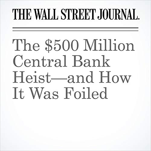 The $500 Million Central Bank Heist—and How It Was Foiled copertina