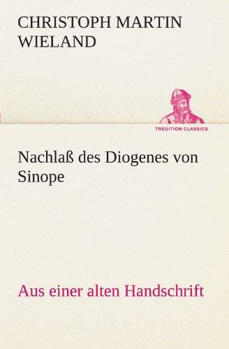 Nachlaß des Diogenes von Sinope: Aus einer alten Handschrift. (TREDITION CLASSICS)