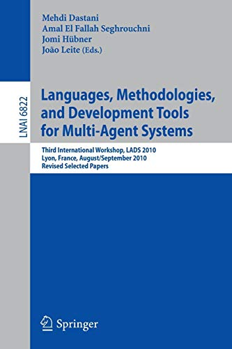 Languages, Methodologies, and Development Tools for Multi-Agent Systems: Third International Workshop, LADS 2010, Lyon, France, August 30--September ... Notes in Computer Science, Band 6822)