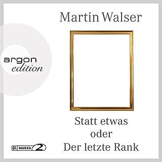 Statt etwas oder Der letzte Rank                   Autor:                                                                                                                                 Martin Walser                               Sprecher:                                                                                                                                 Martin Walser                      Spieldauer: 5 Std. und 8 Min.     15 Bewertungen     Gesamt 4,1