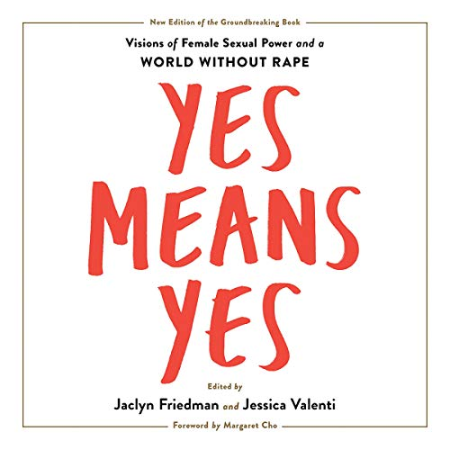 Yes Means Yes!     Visions of Female Sexual Power and a World Without Rape              By:                                                                                                                                 Jaclyn Friedman,                                                                                        Jessica Valenti                               Narrated by:                                                                                                                                 Kymberly Dakin,                                                                                        Corey Gagne,                                                                                        Christine Marshall,                   and others                 Length: 10 hrs and 50 mins     Not rated yet     Overall 0.0