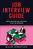 Job Interview Guide: Simple Methods and Strategies to Ace the Interview