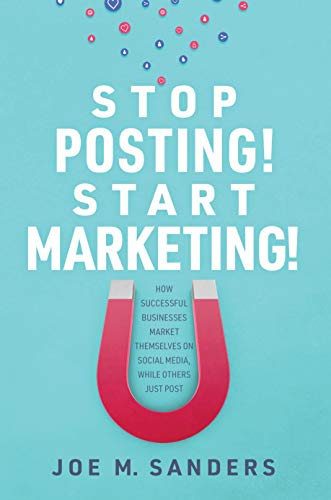 Stop Posting! Start Marketing!: How successful companies market themselves on social...