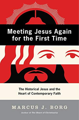 Meeting Jesus Again for the First Time: The Historical Jesus and the Heart of Contemporary Faith