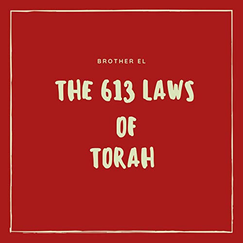 The 613 Laws of Torah                   By:                                                                                                                                 Brother El                               Narrated by:                                                                                                                                 Brother El                      Length: 5 hrs and 4 mins     8 ratings     Overall 5.0