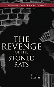 The Revenge of the Stoned Rats: The novel previously known as 'The Prince' by [Eddie Smyth]