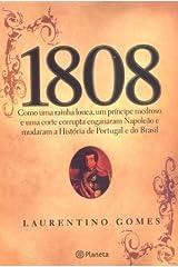 1808 : Como Uma Rainha Louca , Um Príncipe Medroso E Uma Corte Corrupta Enganaram Napoleão E Mudaram A História De Portugal E Do Brasil Canoa, Grampeado ou Costurado