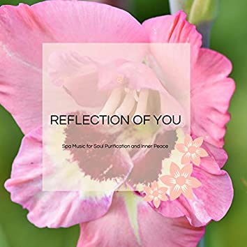 Reflection Of You - Spa Music For Soul Purification And Inner Peace