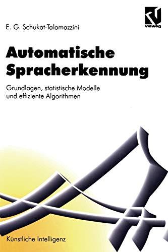 Automatische Spracherkennung: Grundlagen, statistische Modelle und effiziente Algorithmen (Artificial Intelligence) (German Edition)