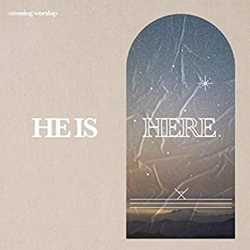 He Is Here
