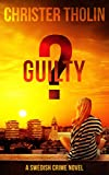 GUILTY?: A Swedish Crime Novel (Stockholm Sleuth Series Book 4) (English Edition) von Tholin, Christer