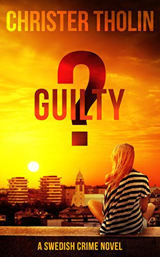 Buchseite und Rezensionen zu 'GUILTY?: A Swedish Crime Novel (Stockholm Sleuth Series Book 4) (English Edition)' von Tholin, Christer