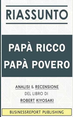 Riassunto: Papà Ricco, Papà Povero:: Analisi e Recensione Del Libro Di Robert Kiyosaki