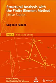 Structural Analysis with the Finite Element Method. Linear Statics: Volume 1: Basis and Solids (Lecture Notes on Numerical Methods in Engineering and Sciences) (v. 1)