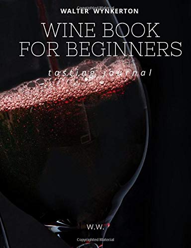 Wine book for beginners, Tasting journal .: Perfect diary for those who are not experts and want to learn !!