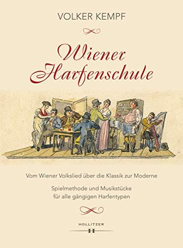 Wiener Harfenschule: Vom Wiener Volkslied über die Klassik zur Moderne. Spielmethode und Musikstücke für alle gängigen Harfentypen