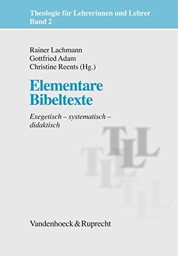 Elementare Bibeltexte: Exegetisch – systematisch – didaktisch (Theologie für Lehrerinnen und Lehrer 2)