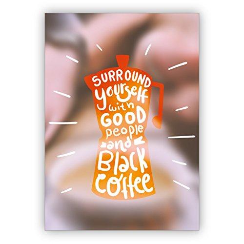 Coole motiverend motto wenskaart voor beste vrienden - ook voor verjaardag: surround yourself met goede people and black koffie • mooie wenskaart met envelop voor beste vrienden en lievelingsmensen. 4 Grußkarten
