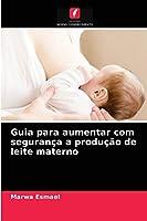 Guia para aumentar com segurança a produção de leite materno