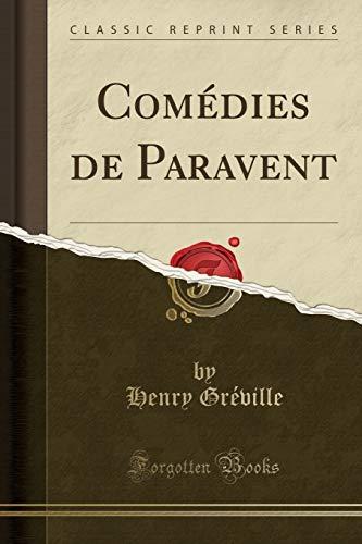 Comédies de Paravent (Classic Reprint)