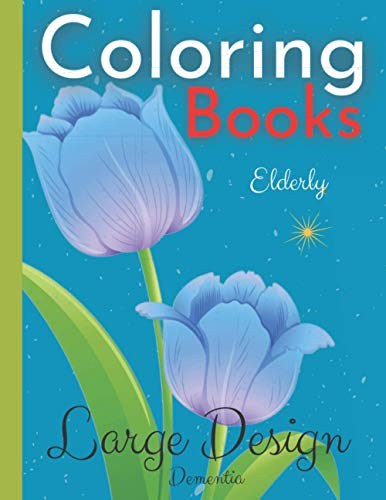 Elderly Coloring Books Large Design Dementia: Coloring books for Seniors Birds, Flowers, Butterflies, Horses and more. Large Print book. Perfect gifts for Dementia patients (Coloring Book for Seniors)