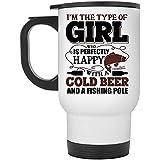 Tasse de voyage cool Zudrold, je suis le type de fille qui est parfaitement heureuse avec une bière froide et une tasse de canne à pêche (tasse de voyage - blanche)
