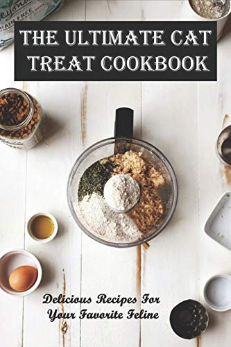 The Ultimate Cat Treat Cookbook_ Delicious Recipes For Your...