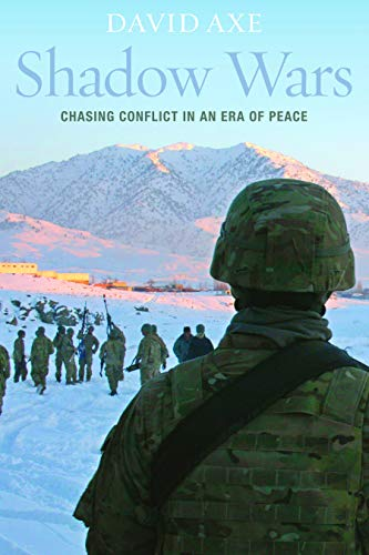 Axe, D: Shadow Wars: Chasing Conflict in an Era of Peace