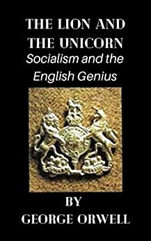 The Lion and the Unicorn: Socialism and the English Genius (English Edition) por [George Orwell]