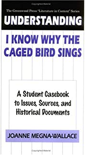 Understanding I Know Why the Caged Bird Sings: A Student Casebook to Issues, Sources, and Historical Documents (The Greenw...