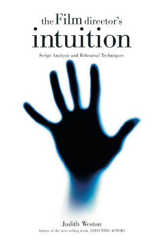 Weston, J: Film Director's Intuition: Script Analysis and Rehearsal Techniques