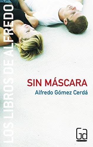 Sin mascara / Without a Mask: 3 (Los Libros de Alfredo /...