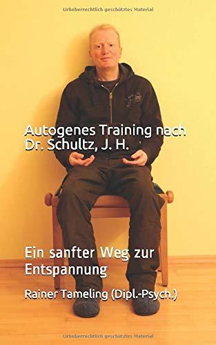 Autogenes Training nach Dr. Schultz, J. H.: Ein sanfter Weg zur Entspannung