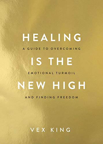Healing Is the New High: A Guide to Overcoming Emotional Turmoil and Finding Freedom