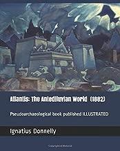 Atlantis: The Antediluvian World  (1882): Pseudoarchaeological book ILLUSTRATED