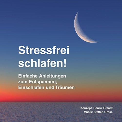 Stressfrei schlafen! Einfache Anleitungen zum Entspannen, Einschlafen und Träumen Titelbild