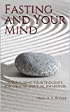 Fasting and Your Mind: Configuring Your Thoughts for Greater Spiritual Awareness