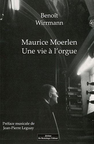 MAURICE MOERLEN. UNE VIE A L\'ORGUE