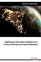 Application of the Indian Arbitration Act to Non-ICSID Investor-State Arbitrations