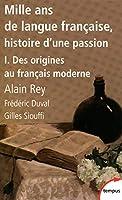 Mille ans de langue francaise, histoire d'une passion 1
