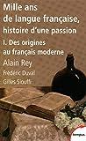 Mille ans de langue française, tome 1 - Des origines au français moderne (1)