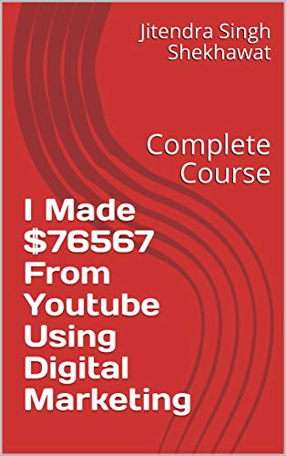 I Made $76567 From Youtube Using Digital Marketing: Complete Course (English Edition)