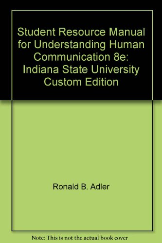 Student Resource Manual for Understanding Human Communication, Eighth Edition: Indiana State University Custom Edition