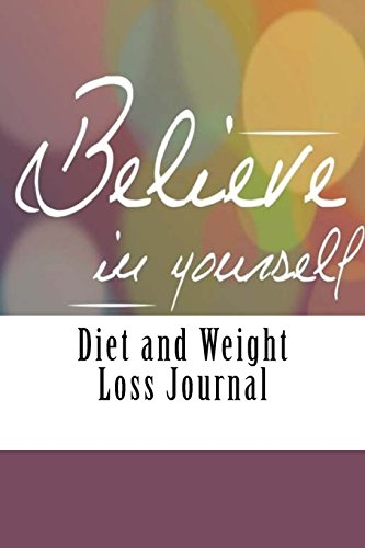 Diet and Weight Loss Journal (Weight Loss Journal 2017 For Men and Women)