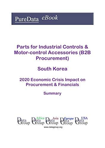 Parts for Industrial Controls & Motor-control Accessories (B2B Procurement) South Korea Summary: 2020 Economic Crisis Impact on Revenues & Financials (English Edition)