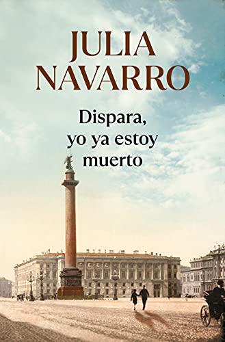 Dispara, yo ya estoy muerto (Julia Navarro)