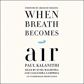 When Breath Becomes Air                   Written by:                                                                                                                                 Paul Kalanithi,                                                                                        Abraham Verghese - foreword                               Narrated by:                                                                                                                                 Sunil Malhotra,                                                                                        Cassandra Campbell                      Length: 5 hrs and 35 mins     167 ratings     Overall 4.7