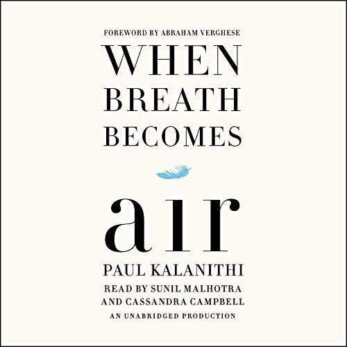 When Breath Becomes Air                   By:                                                                                                                                 Paul Kalanithi,                                                                                        Abraham Verghese - foreword                               Narrated by:                                                                                                                                 Sunil Malhotra,                                                                                        Cassandra Campbell                      Length: 5 hrs and 35 mins     20,522 ratings     Overall 4.7