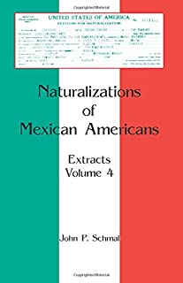 Naturalizations of Mexican Americans: Extracts, Volume 4